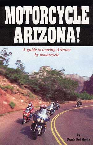 Motorcycle Arizona!, a rider's guide by Frank Del Monte